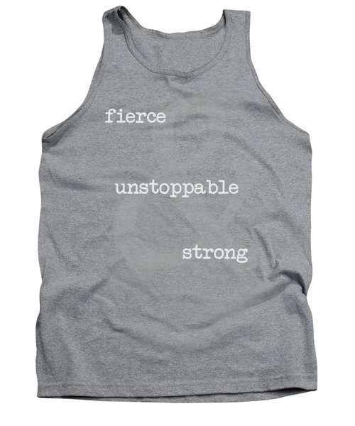 Fierce, Unstoppable And Strong Tank Top