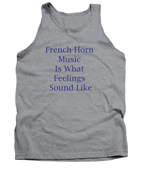 French Horn Is What Feelings Sound Like 5576.02 Tank Top