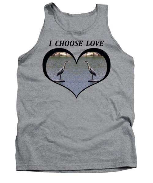 I Chose Love With A Heart Framing Blue Herons On A Pond Tank Top by Julia L Wright