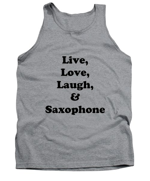 Live Love Laugh And Saxophone 5598.02 Tank Top by M K  Miller