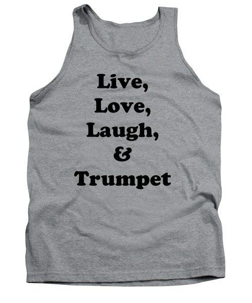 Live Love Laugh And Trumpet 5605.02 Tank Top by M K  Miller