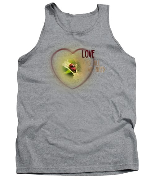 Love Is All We Need Tank Top by Jutta Maria Pusl