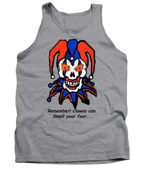 Remember Clowns Can Smell Your Fear Tank Top by Jeff Folger