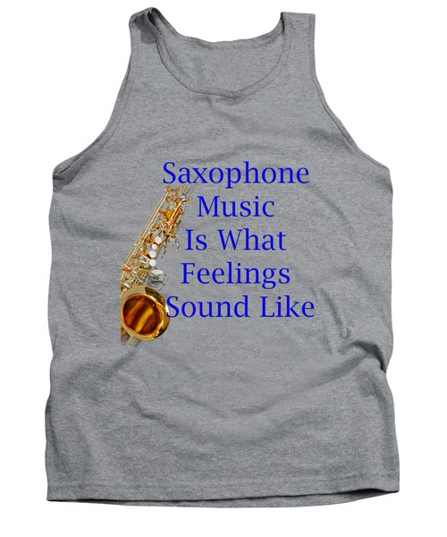 Saxophone Is What Feelings Sound Like 5580.02 Tank Top