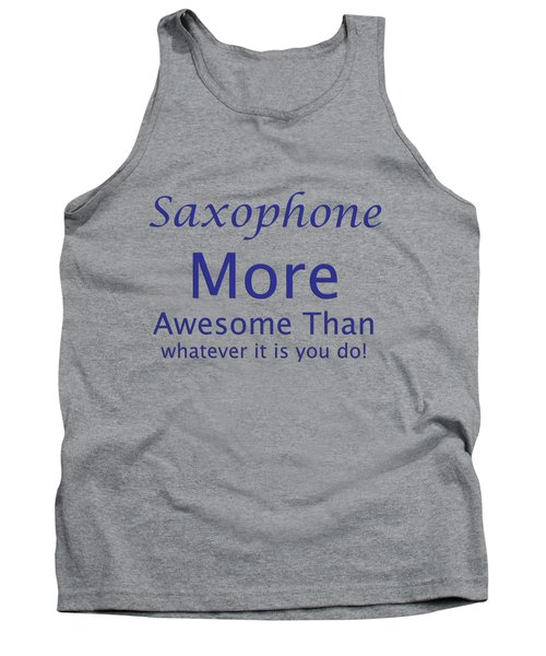 Saxophone More Awesome Than You 5553.02 Tank Top by M K  Miller