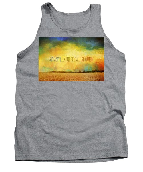 Sky Above Earth Below Fire Within Quote Farmland Landscape Tank Top