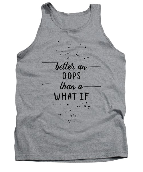 Text Art Better An Oops Than A What If Tank Top