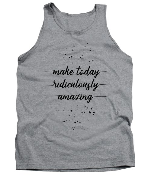 Text Art Make Today Ridiculously Amazing Tank Top