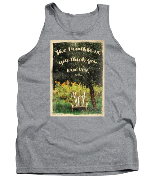 The Trouble Is You Think You Have Time Buddha Quote Tank Top