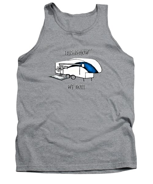 This Is How We Roll     Rv Humor Tank Top