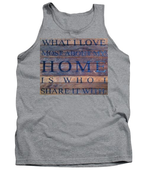Tank Top featuring the digital art What I Love Most About My Home by Chris Flees