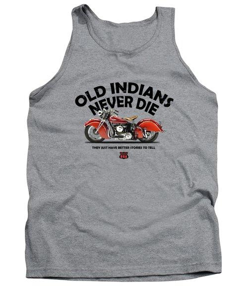 Old Indians Never Die Tank Top