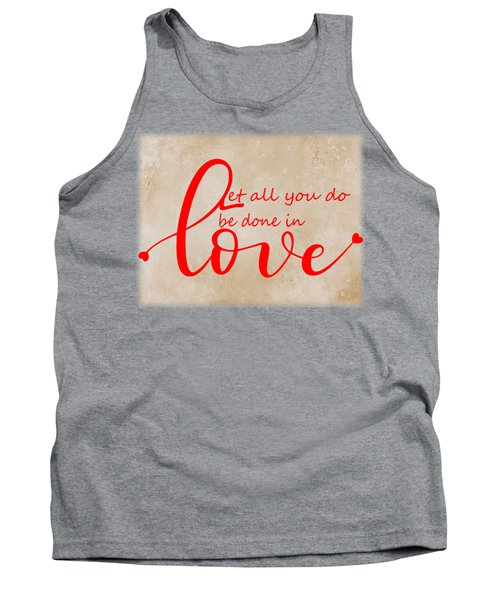 Let All You Do  Be Done In Love Tank Top