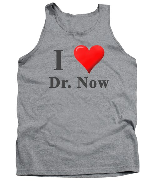 Love Dr. Now Tank Top