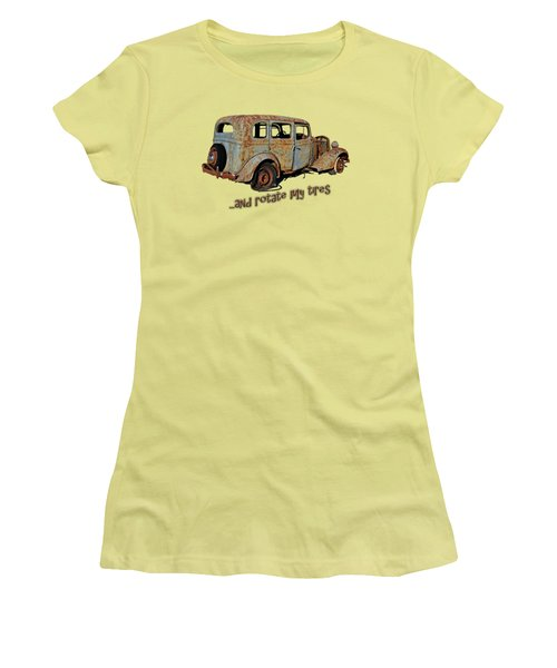 And Rotate My Tires Women's T-Shirt (Junior Cut) by Larry Bishop
