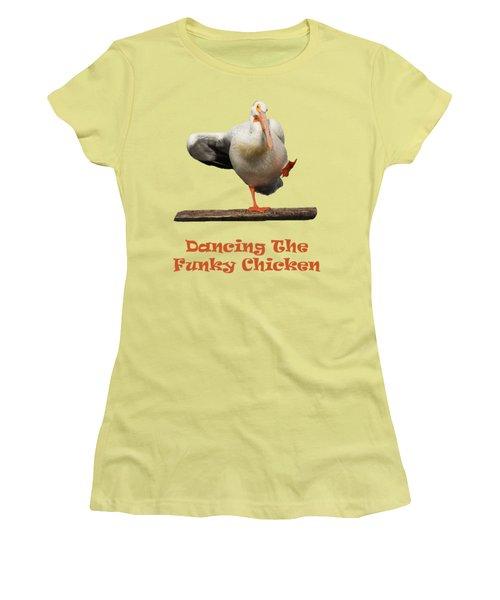 Dancing The Funky Chicken Women's T-Shirt (Junior Cut) by Shane Bechler