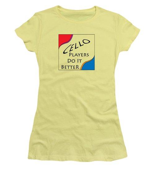 Cello Players Do It Better 5660.02 Women's T-Shirt (Junior Cut) by M K  Miller