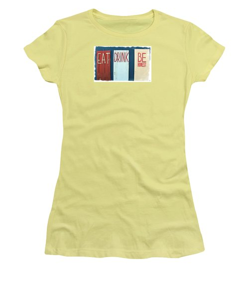Women's T-Shirt (Junior Cut) featuring the photograph Eat, Drink, Be Honest Doors by Colleen Kammerer