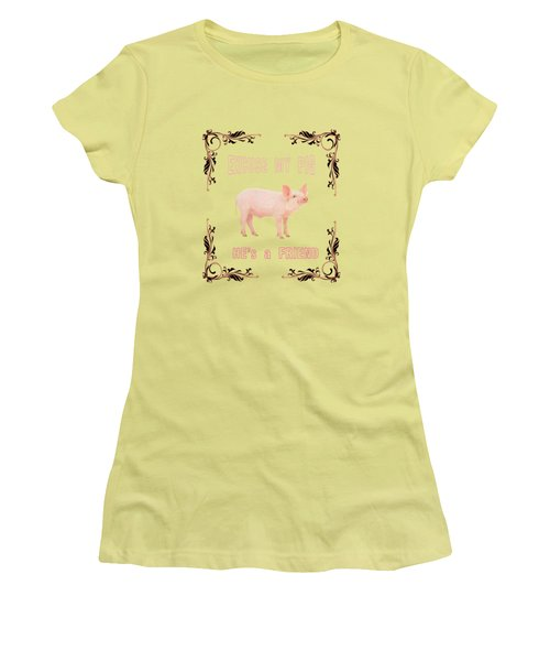Excuse My Pig , Hes A Friend  Women's T-Shirt (Junior Cut) by Rob Hawkins