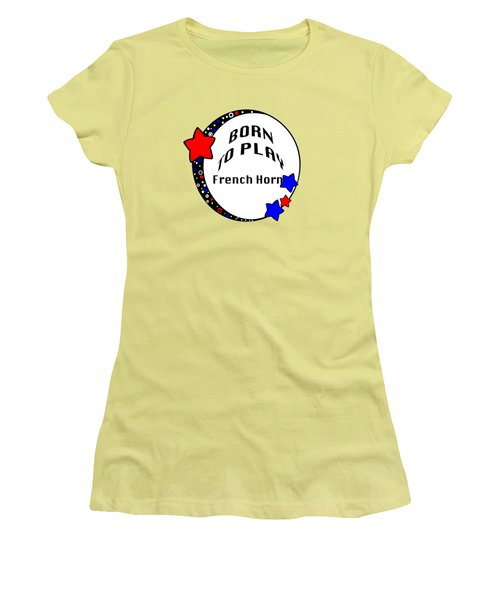 French Horn Born To Play French Horn 5668.02 Women's T-Shirt (Junior Cut) by M K  Miller