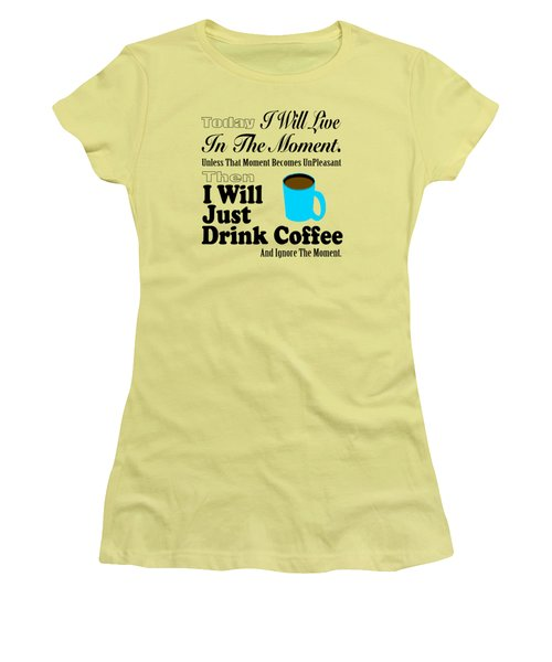 I Will Just Drink Coffee Women's T-Shirt (Athletic Fit)