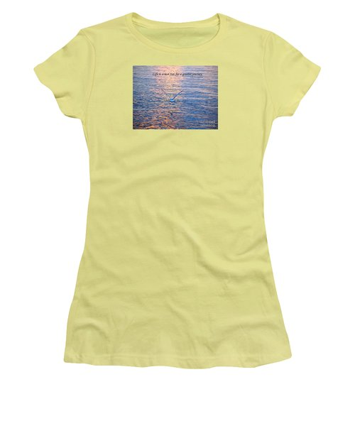 Women's T-Shirt (Junior Cut) featuring the photograph Life Is A Test Run For A Greater Journey by Susan  Dimitrakopoulos