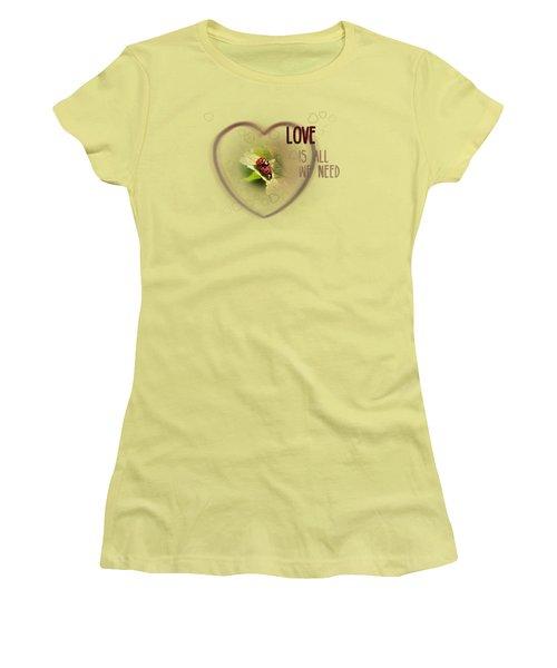 Love Is All We Need Women's T-Shirt (Junior Cut) by Jutta Maria Pusl