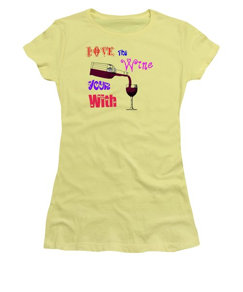 Women's T-Shirt (Junior Cut) featuring the painting Love The Wine Your With by Bill Cannon