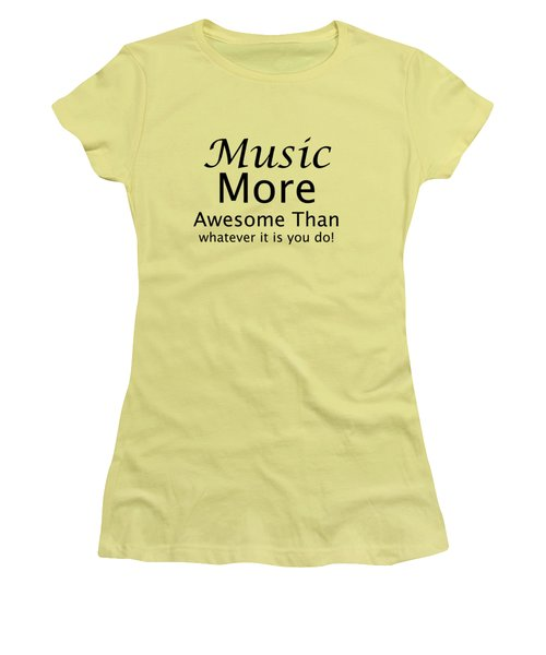 Music More Awesome Than You 5569.02 Women's T-Shirt (Junior Cut) by M K  Miller