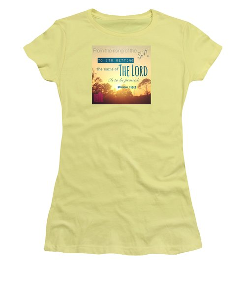From The Rising Of The Sun Women's T-Shirt (Junior Cut) by LIFT Women's Ministry designs --by Julie Hurttgam