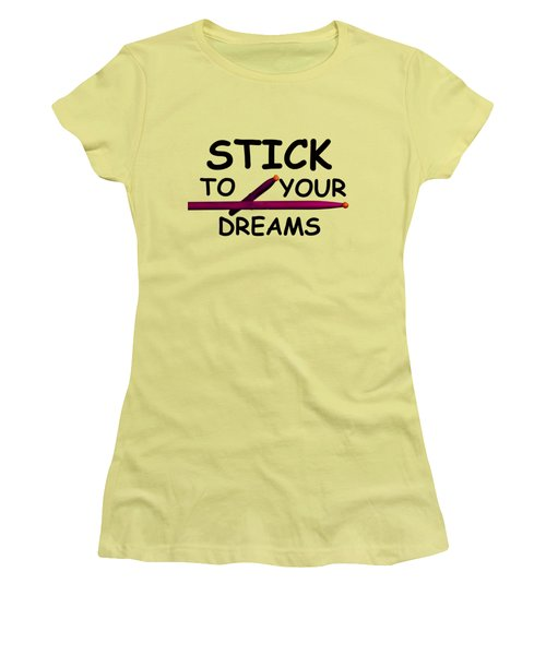 Stick To Your Dreams Women's T-Shirt (Junior Cut) by M K  Miller