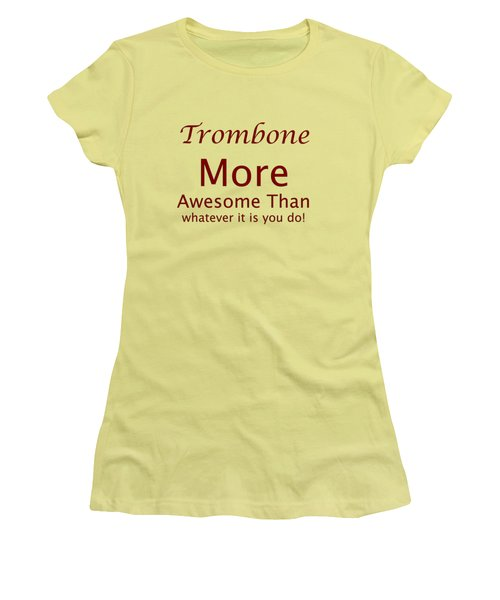 Trombones More Awesome Than You 5557.02 Women's T-Shirt (Junior Cut) by M K  Miller