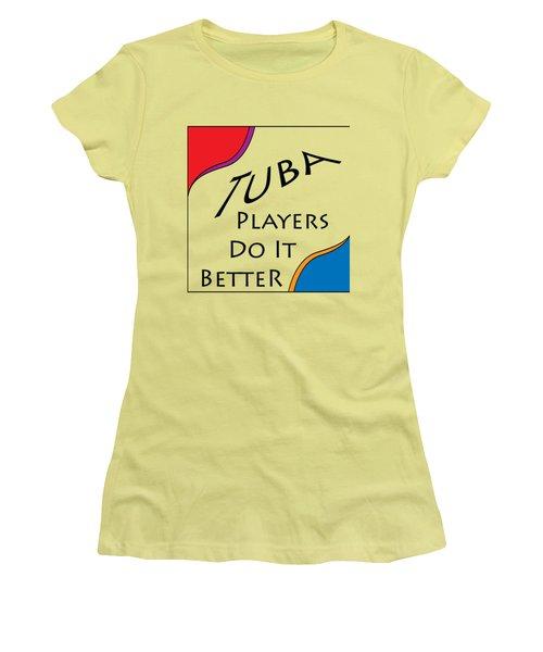 Tuba Players Do It Better 5654.02 Women's T-Shirt (Junior Cut) by M K  Miller