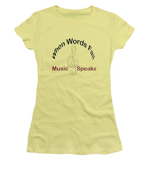 Where Words Fail Music Speaks Women's T-Shirt (Junior Cut) by M K  Miller