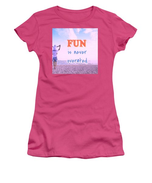 Fun Is Never Overated Women's T-Shirt (Athletic Fit)