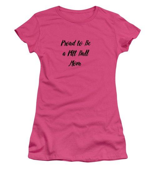 Proud To Be A Pitt Bull Mom Women's T-Shirt (Junior Cut) by Ericamaxine Price