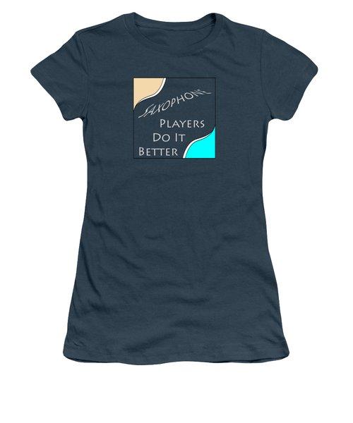 Saxophone Players Do It Better 5643.02 Women's T-Shirt (Junior Cut) by M K  Miller