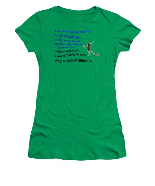Old Aunts Used To Come Up To Me At Weddings Women's T-Shirt