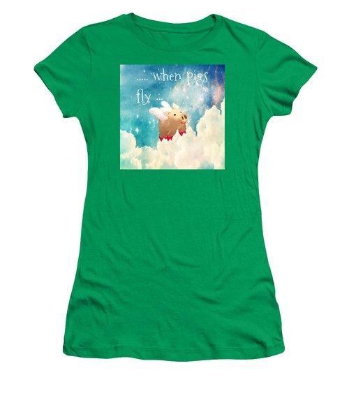 When Pigs Fly Women's T-Shirt