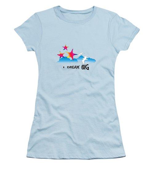 Dream Big Women's T-Shirt (Junior Cut) by Judi Saunders