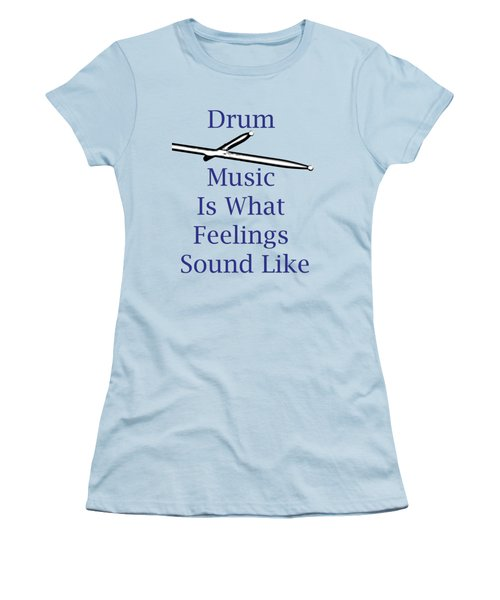 Drum Is What Feelings Sound Like 5578.02 Women's T-Shirt (Junior Cut) by M K  Miller