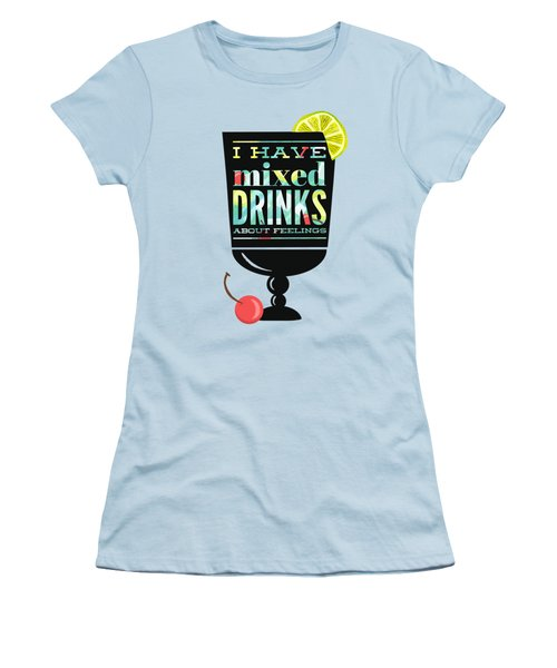 I Have Mixed Drinks About Feelings Women's T-Shirt (Junior Cut) by Little Bunny Sunshine