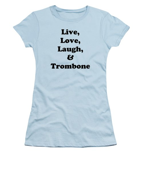 Live Love Laugh And Trombone 5606.02 Women's T-Shirt (Junior Cut) by M K  Miller