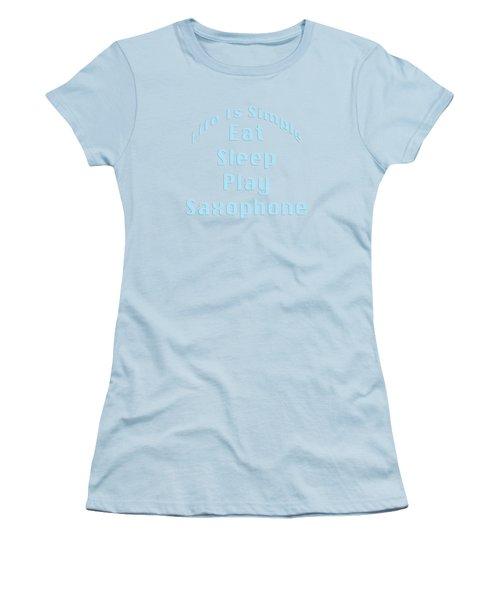 Saxophone Eat Sleep Play Saxophone 5516.02 Women's T-Shirt (Junior Cut) by M K  Miller