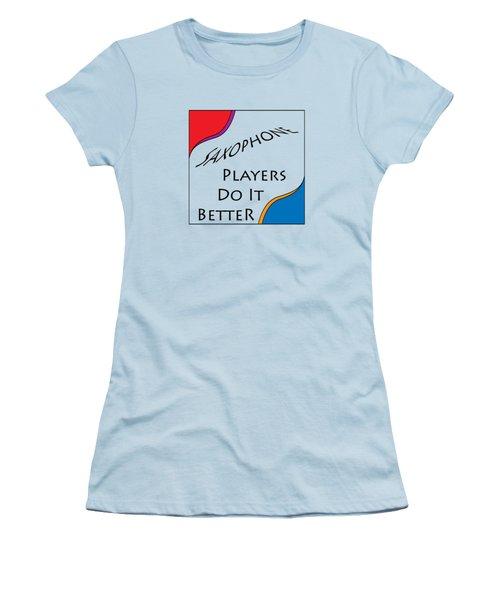 Saxophone Players Do It Better 5642.02 Women's T-Shirt (Junior Cut) by M K  Miller