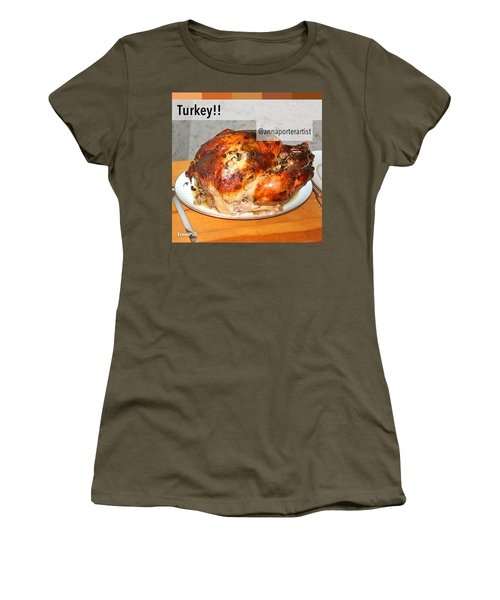 Turkey!! Cooked And Photographed By Women's T-Shirt