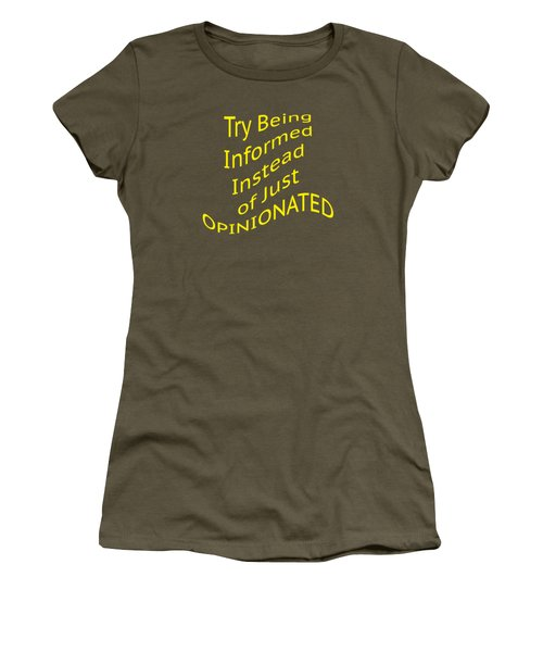 Be Informed Not Opinionated 5477.02 Women's T-Shirt