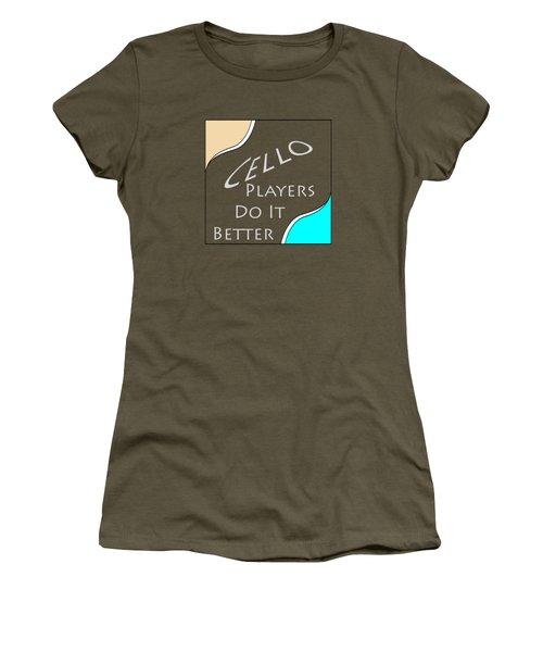 Cello Players Do It Better 5661.02 Women's T-Shirt (Junior Cut) by M K  Miller
