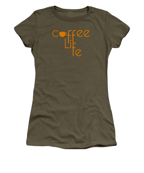 Coffee Is Life #2 Women's T-Shirt (Junior Cut) by Nola Lee Kelsey