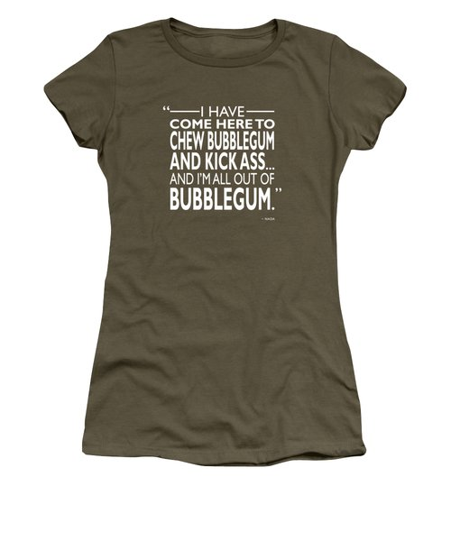 Chew Bubblegum And Kick Ass Women's T-Shirt